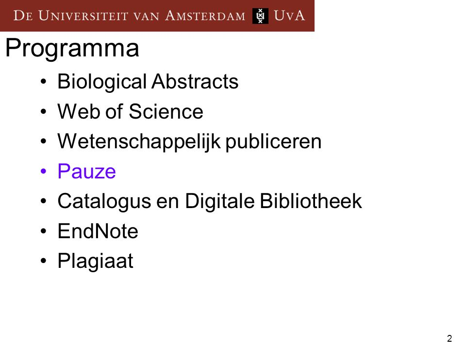 2 Programma Biological Abstracts Web of Science Wetenschappelijk publiceren Pauze Catalogus en Digitale Bibliotheek EndNote Plagiaat