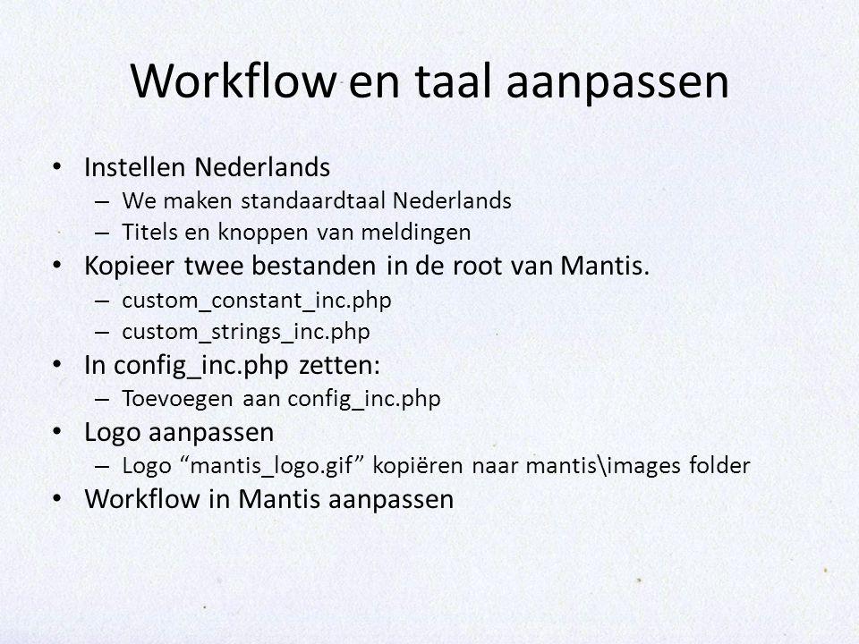Workflow en taal aanpassen Instellen Nederlands – We maken standaardtaal Nederlands – Titels en knoppen van meldingen Kopieer twee bestanden in de root van Mantis.