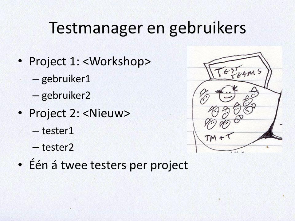 Testmanager en gebruikers Project 1: – gebruiker1 – gebruiker2 Project 2: – tester1 – tester2 Één á twee testers per project