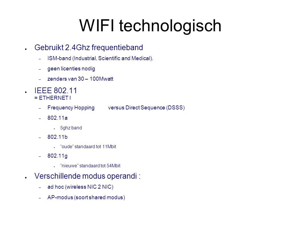 WIFI technologisch ● Gebruikt 2.4Ghz frequentieband – ISM-band (Industrial, Scientific and Medical).