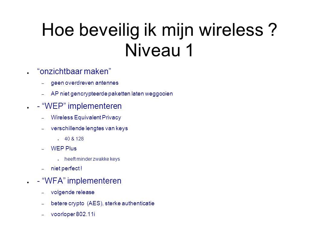 """Hoe beveilig ik mijn wireless ? Niveau 1 ● """"onzichtbaar maken"""" – geen overdreven antennes – AP niet gencrypteerde paketten laten weggooien ● - """"WEP"""" i"""