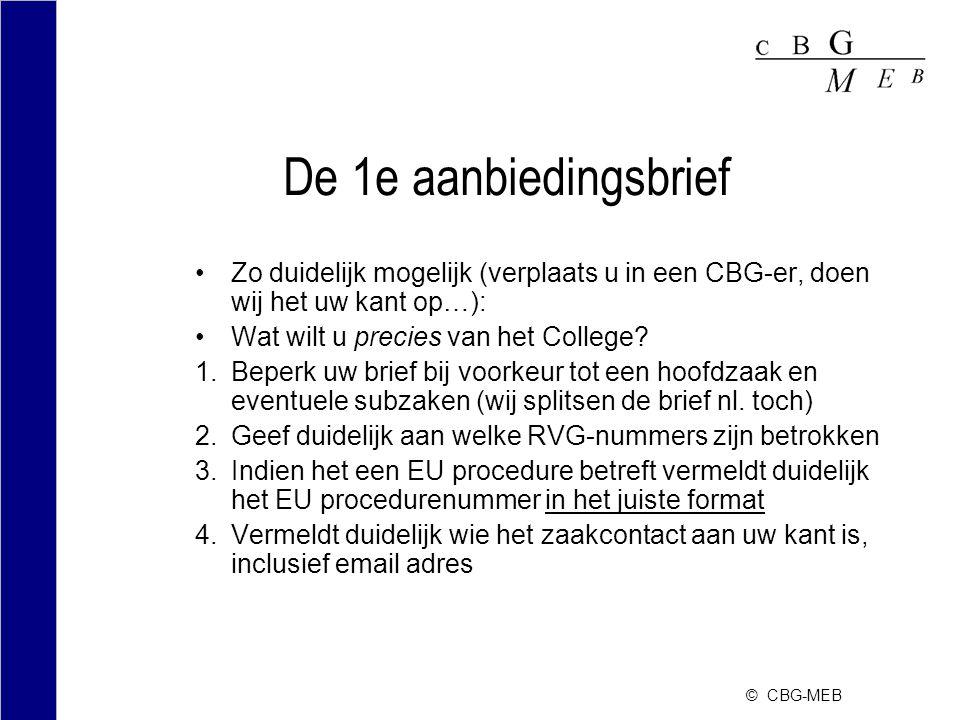 © CBG-MEB De 1e aanbiedingsbrief Zo duidelijk mogelijk (verplaats u in een CBG-er, doen wij het uw kant op…): Wat wilt u precies van het College.