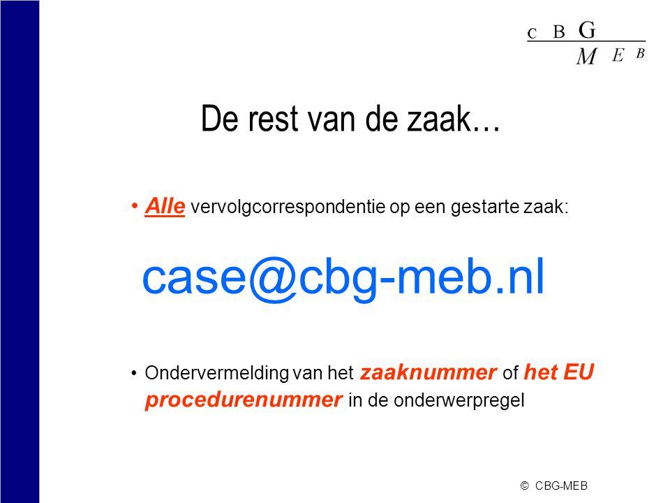 © CBG-MEB De rest van de zaak… Alle vervolgcorrespondentie op een gestarte zaak: Ondervermelding van het zaaknummer of het EU procedurenummer in de onderwerpregel case@cbg-meb.nl