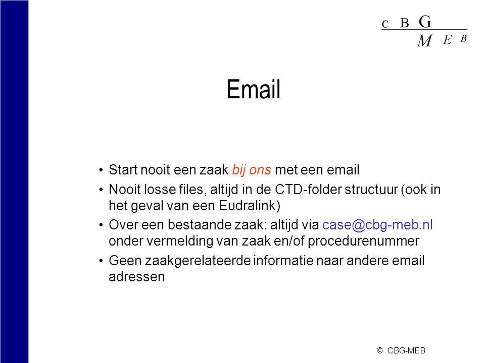 © CBG-MEB Email Start nooit een zaak bij ons met een email Nooit losse files, altijd in de CTD-folder structuur (ook in het geval van een Eudralink) Over een bestaande zaak: altijd via case@cbg-meb.nl onder vermelding van zaak en/of procedurenummer Geen zaakgerelateerde informatie naar andere email adressen