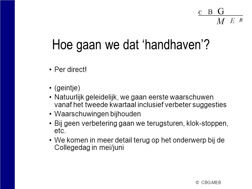 © CBG-MEB Hoe gaan we dat 'handhaven'.Per direct.
