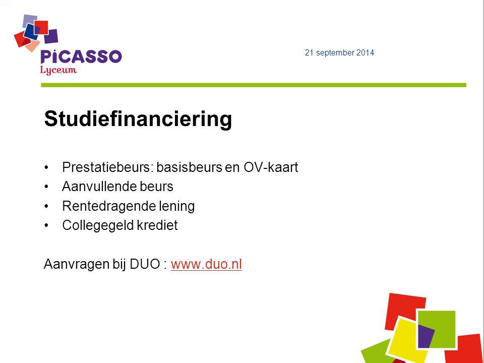 Studiefinanciering Prestatiebeurs: basisbeurs en OV-kaart Aanvullende beurs Rentedragende lening Collegegeld krediet Aanvragen bij DUO : www.duo.nlwww.duo.nl 21 september 2014