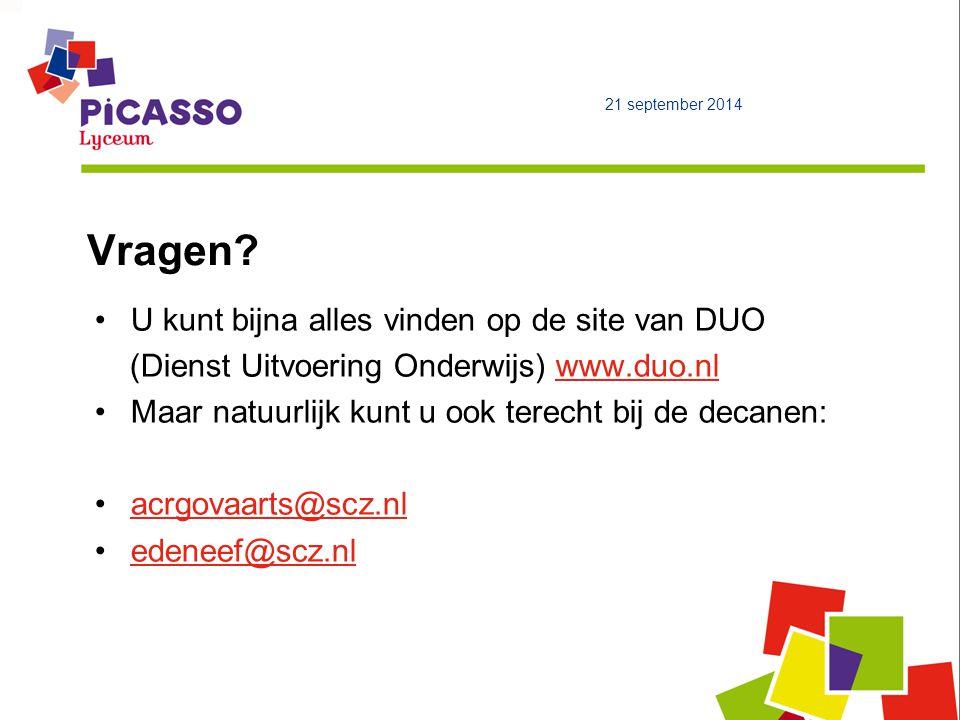 Vragen? 21 september 2014 U kunt bijna alles vinden op de site van DUO (Dienst Uitvoering Onderwijs) www.duo.nlwww.duo.nl Maar natuurlijk kunt u ook t
