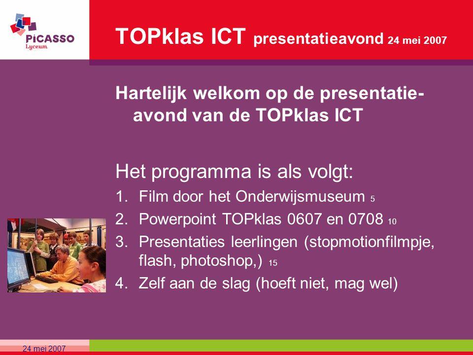 TOPklas ICT presentatieavond 24 mei 2007 Hartelijk welkom op de presentatie- avond van de TOPklas ICT Het programma is als volgt: 1.Film door het Onde