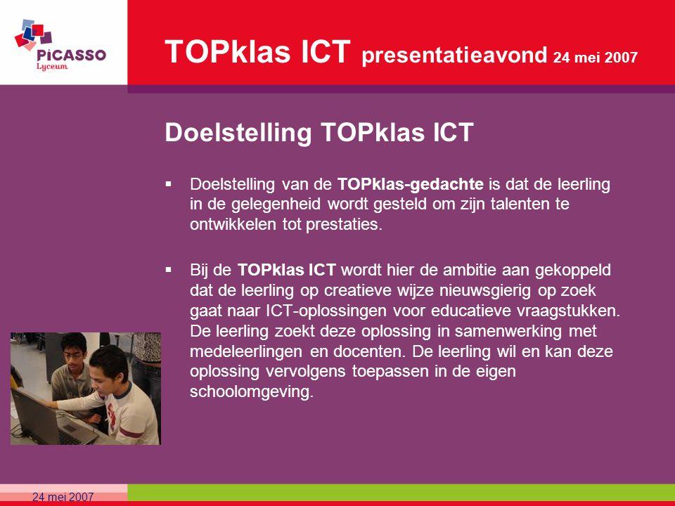 TOPklas ICT presentatieavond 24 mei 2007 Doelstelling TOPklas ICT  Doelstelling van de TOPklas-gedachte is dat de leerling in de gelegenheid wordt ge