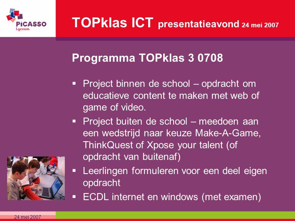TOPklas ICT presentatieavond 24 mei 2007 Programma TOPklas 3 0708  Project binnen de school – opdracht om educatieve content te maken met web of game