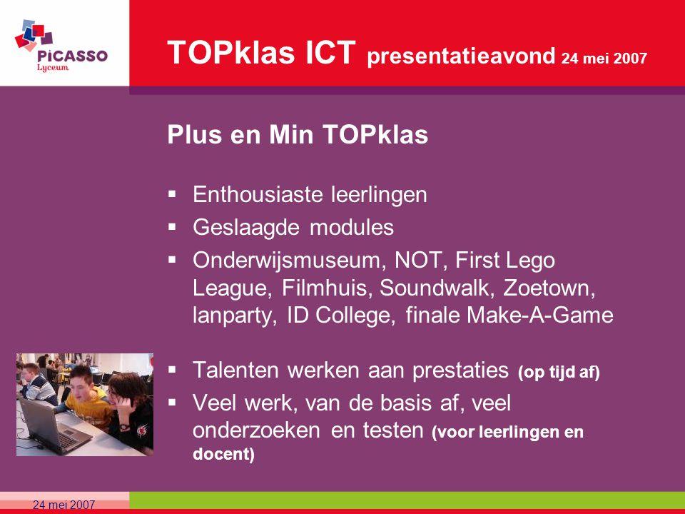 TOPklas ICT presentatieavond 24 mei 2007 Plus en Min TOPklas  Enthousiaste leerlingen  Geslaagde modules  Onderwijsmuseum, NOT, First Lego League,