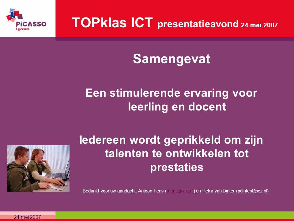 TOPklas ICT presentatieavond 24 mei 2007 Samengevat Een stimulerende ervaring voor leerling en docent Iedereen wordt geprikkeld om zijn talenten te on