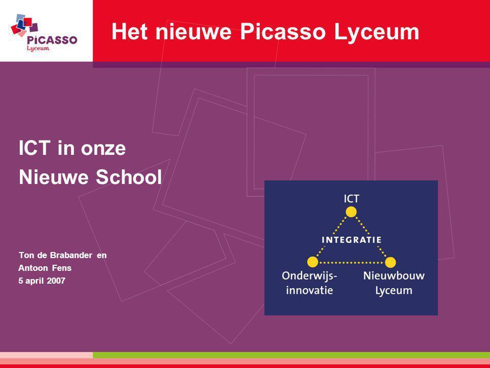 Het nieuwe Picasso Lyceum ICT in onze Nieuwe School Ton de Brabander en Antoon Fens 5 april 2007