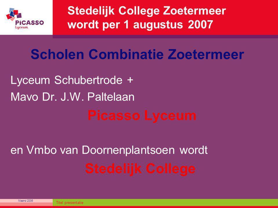 Maand 2006 Titel presentatie Stedelijk College Zoetermeer wordt per 1 augustus 2007 Lyceum Schubertrode + Mavo Dr. J.W. Paltelaan Picasso Lyceum en Vm