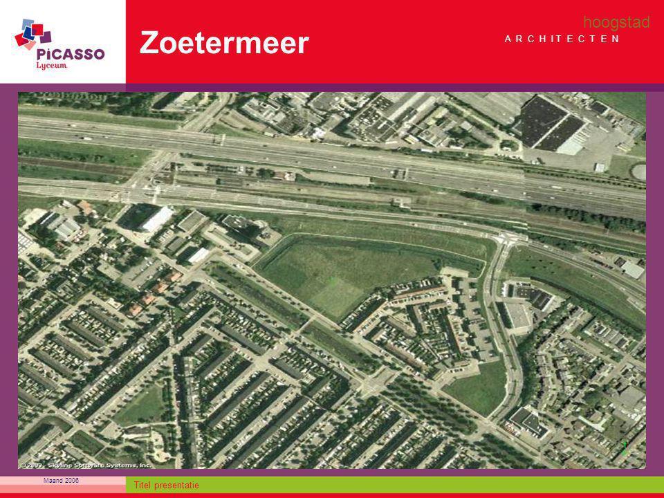 Maand 2006 Titel presentatie Zoetermeer hoogstad A R C H I T E C T E N