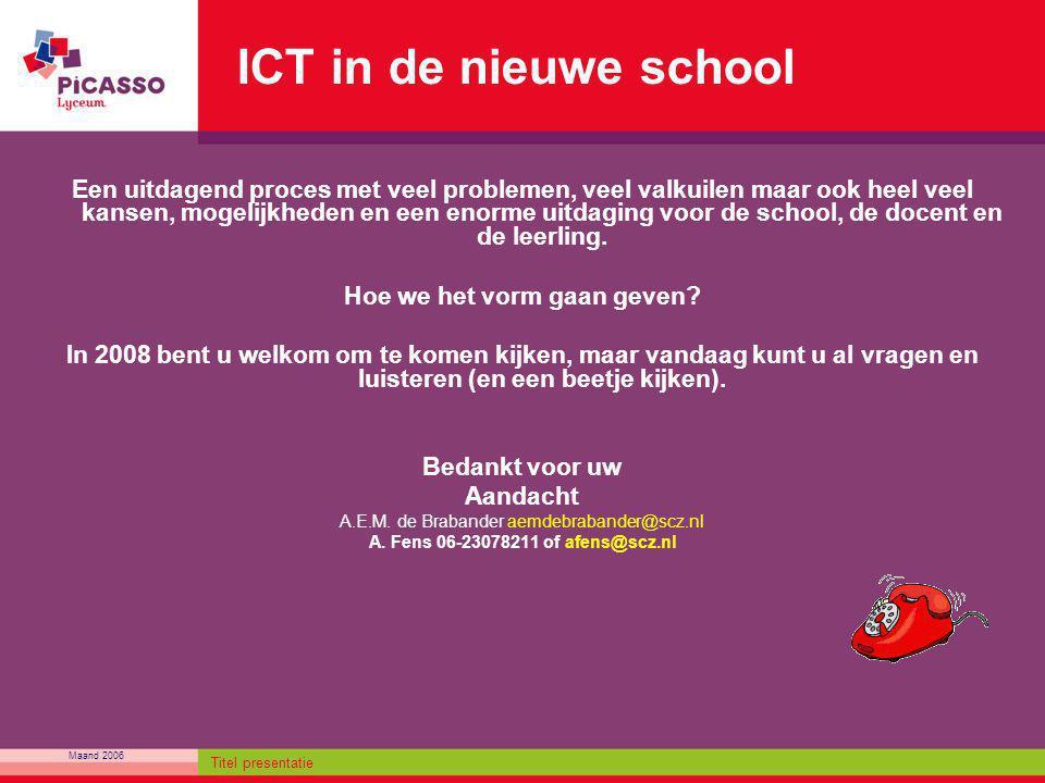Maand 2006 Titel presentatie ICT in de nieuwe school Een uitdagend proces met veel problemen, veel valkuilen maar ook heel veel kansen, mogelijkheden