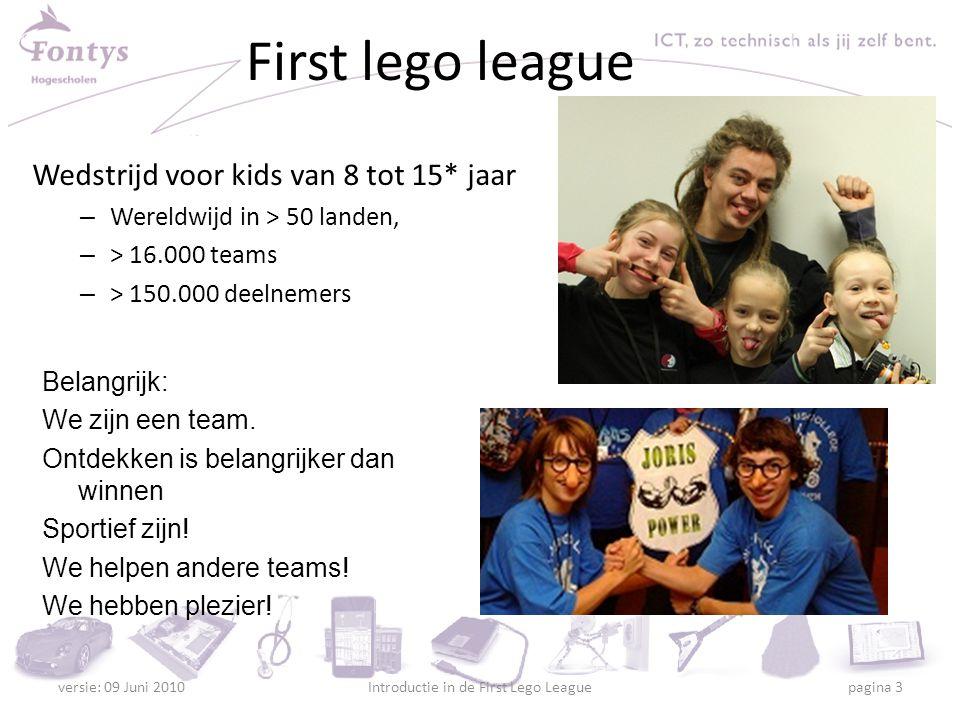 First lego league Teams – 4 tot 10 kinderen – coaches Ieder jaar een ander thema versie: 09 Juni 2010Introductie in de First Lego League pagina 4