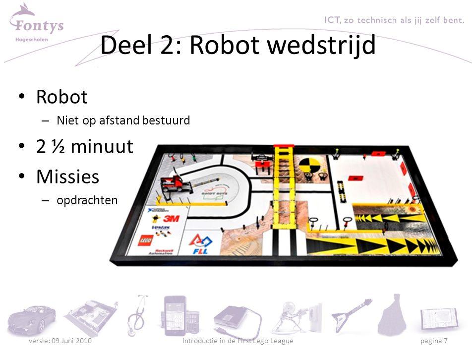 Regio Finale Je oefent op school 27 november is er een regio finale 3 keer een robotwedstrijd Projectpresentatie Technische presentatie van de robot Teamwork beoordeling versie: 09 Juni 2010Introductie in de First Lego League pagina 8