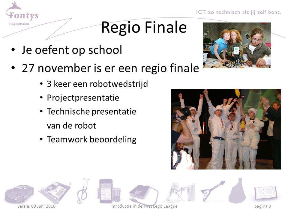 Prijzen Beste robot Beste project Beste teamwork Beste stemmingmaker/PIT … 2 plaatsen voor de Benelux finale versie: 09 Juni 2010Introductie in de First Lego League pagina 9
