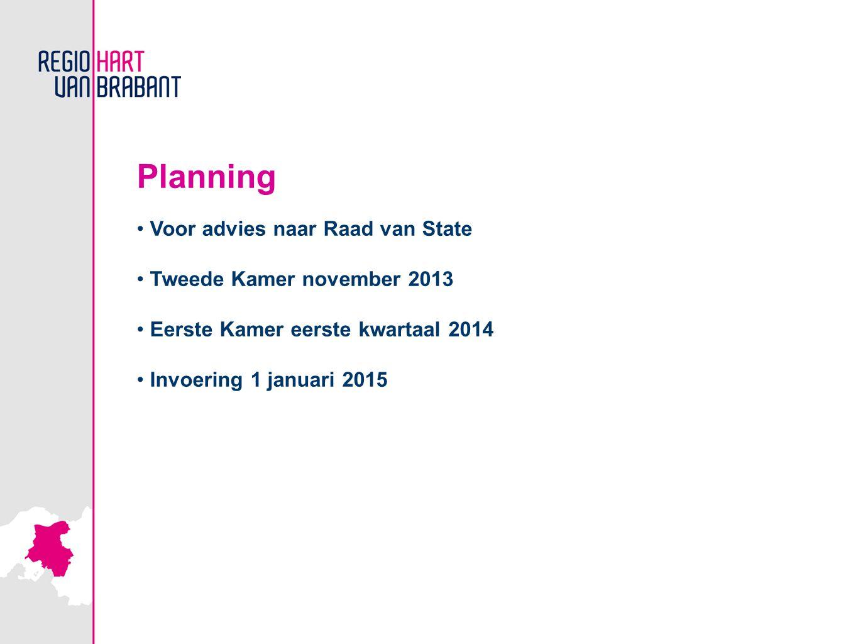Planning Voor advies naar Raad van State Tweede Kamer november 2013 Eerste Kamer eerste kwartaal 2014 Invoering 1 januari 2015