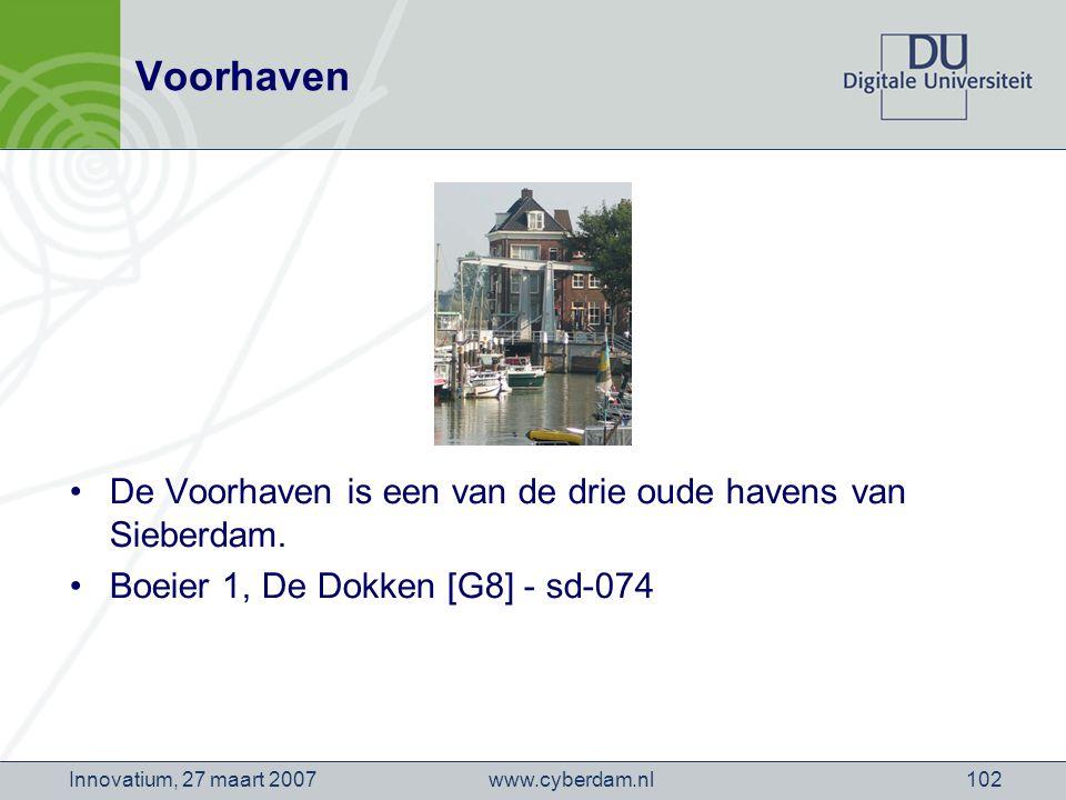 www.cyberdam.nlInnovatium, 27 maart 2007102 Voorhaven De Voorhaven is een van de drie oude havens van Sieberdam.
