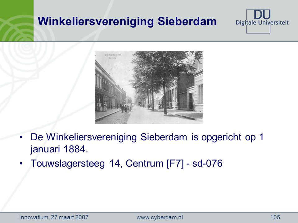www.cyberdam.nlInnovatium, 27 maart 2007105 Winkeliersvereniging Sieberdam De Winkeliersvereniging Sieberdam is opgericht op 1 januari 1884.