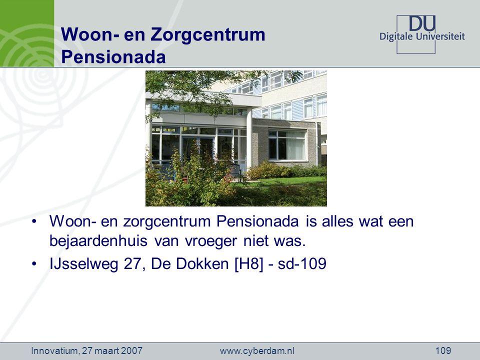 www.cyberdam.nlInnovatium, 27 maart 2007109 Woon- en Zorgcentrum Pensionada Woon- en zorgcentrum Pensionada is alles wat een bejaardenhuis van vroeger niet was.