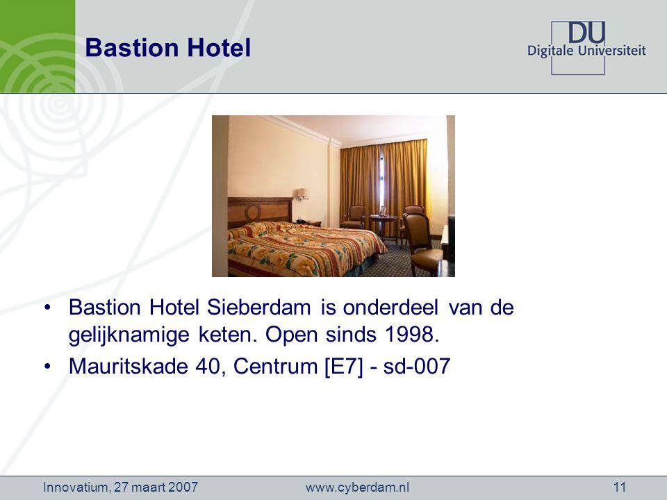www.cyberdam.nlInnovatium, 27 maart 200711 Bastion Hotel Bastion Hotel Sieberdam is onderdeel van de gelijknamige keten.
