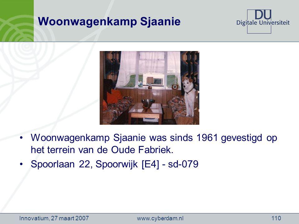 www.cyberdam.nlInnovatium, 27 maart 2007110 Woonwagenkamp Sjaanie Woonwagenkamp Sjaanie was sinds 1961 gevestigd op het terrein van de Oude Fabriek.