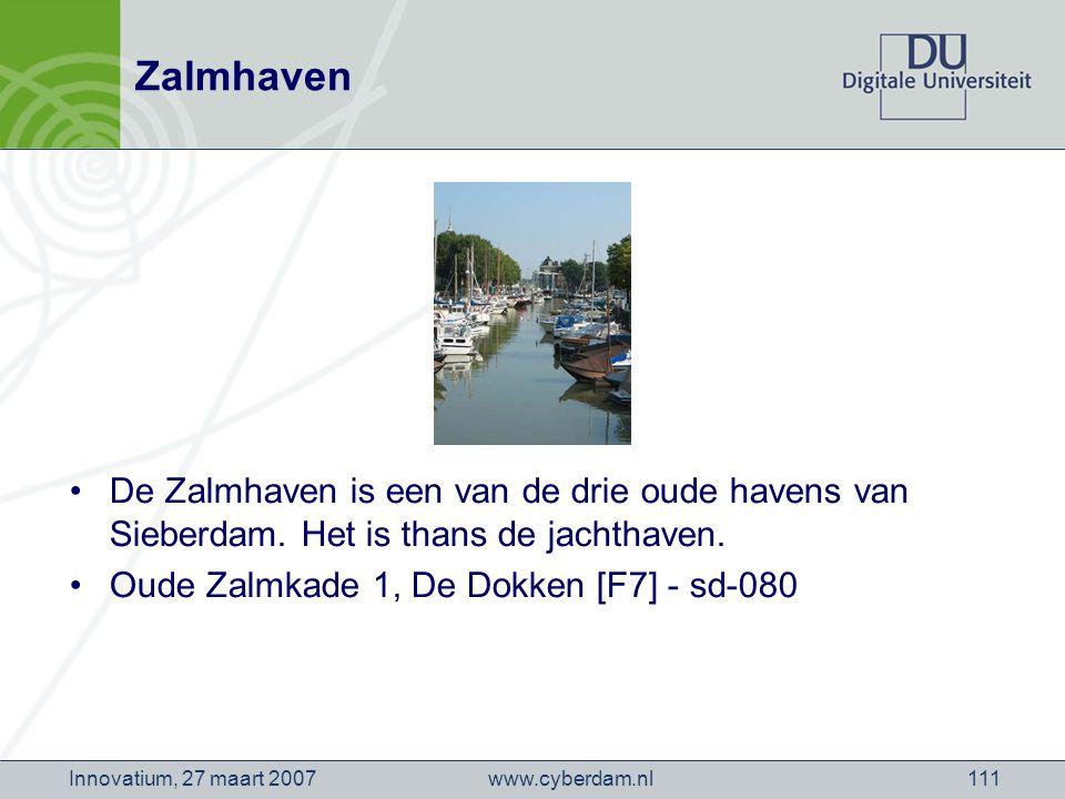 www.cyberdam.nlInnovatium, 27 maart 2007111 Zalmhaven De Zalmhaven is een van de drie oude havens van Sieberdam.
