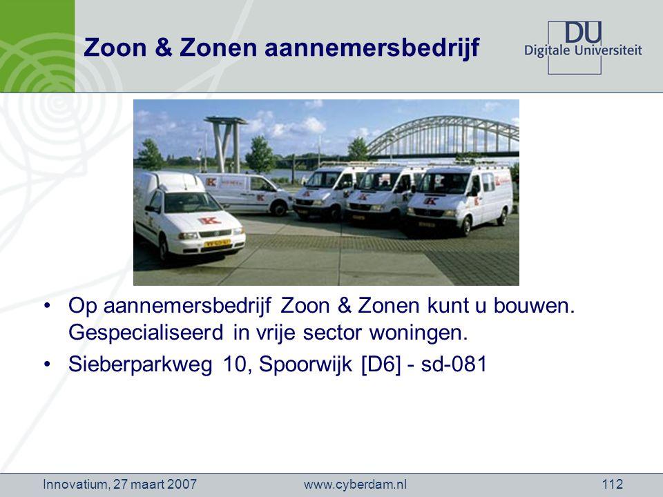www.cyberdam.nlInnovatium, 27 maart 2007112 Zoon & Zonen aannemersbedrijf Op aannemersbedrijf Zoon & Zonen kunt u bouwen.