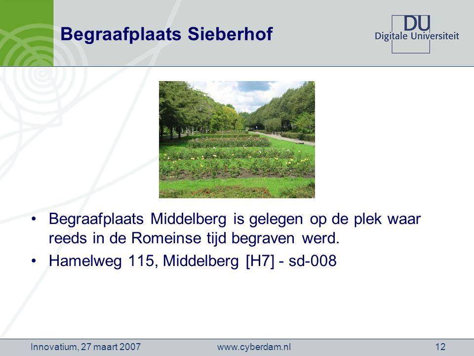 www.cyberdam.nlInnovatium, 27 maart 200712 Begraafplaats Sieberhof Begraafplaats Middelberg is gelegen op de plek waar reeds in de Romeinse tijd begraven werd.
