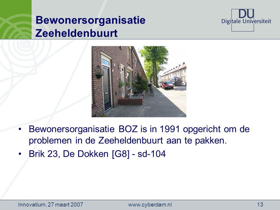 www.cyberdam.nlInnovatium, 27 maart 200713 Bewonersorganisatie Zeeheldenbuurt Bewonersorganisatie BOZ is in 1991 opgericht om de problemen in de Zeeheldenbuurt aan te pakken.
