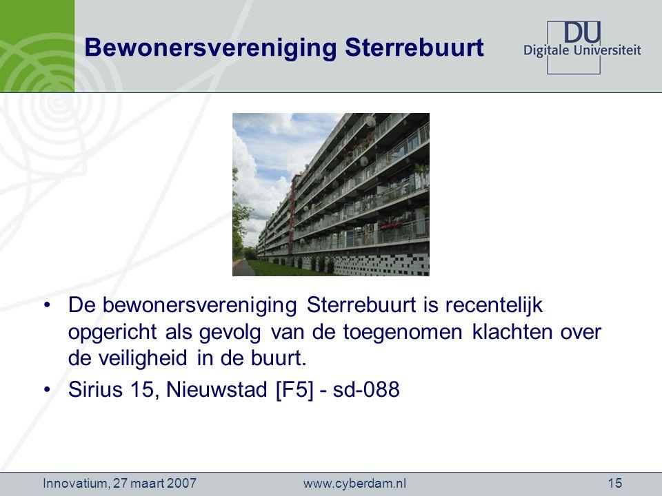 www.cyberdam.nlInnovatium, 27 maart 200715 Bewonersvereniging Sterrebuurt De bewonersvereniging Sterrebuurt is recentelijk opgericht als gevolg van de toegenomen klachten over de veiligheid in de buurt.
