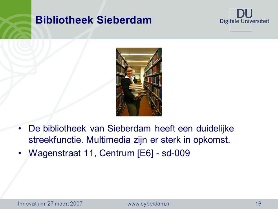 www.cyberdam.nlInnovatium, 27 maart 200716 Bibliotheek Sieberdam De bibliotheek van Sieberdam heeft een duidelijke streekfunctie.