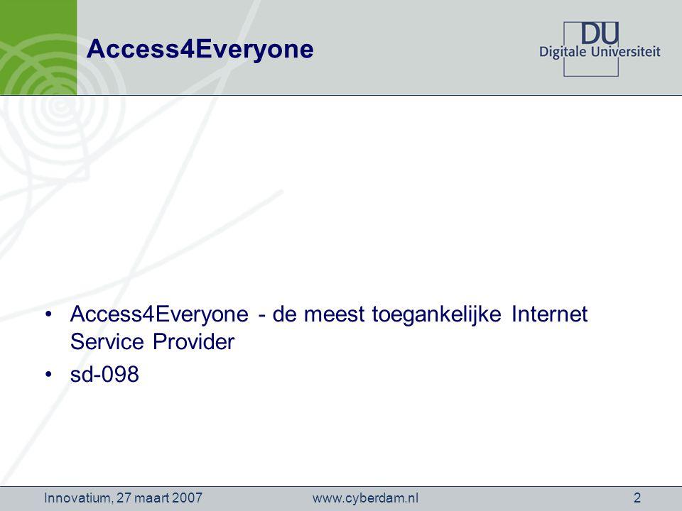 www.cyberdam.nlInnovatium, 27 maart 20072 Access4Everyone Access4Everyone - de meest toegankelijke Internet Service Provider sd-098