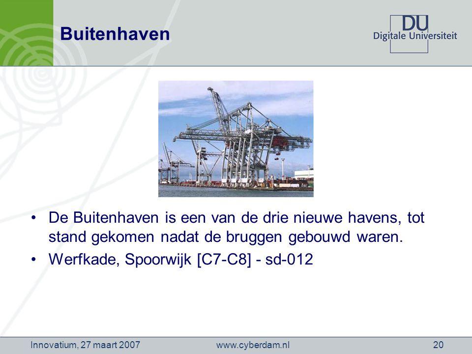 www.cyberdam.nlInnovatium, 27 maart 200720 Buitenhaven De Buitenhaven is een van de drie nieuwe havens, tot stand gekomen nadat de bruggen gebouwd waren.