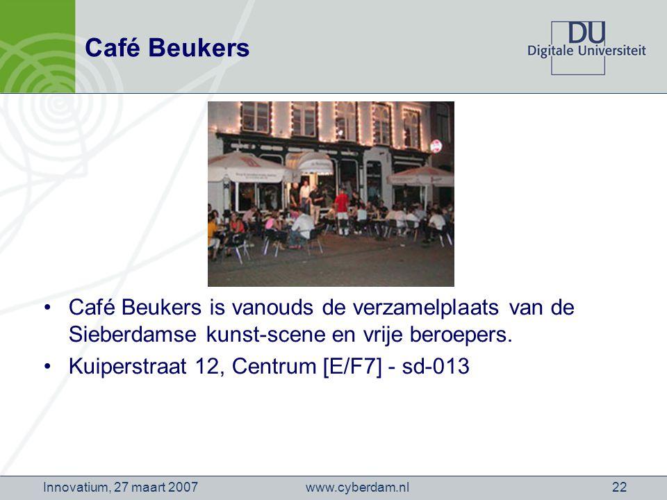www.cyberdam.nlInnovatium, 27 maart 200722 Café Beukers Café Beukers is vanouds de verzamelplaats van de Sieberdamse kunst-scene en vrije beroepers.