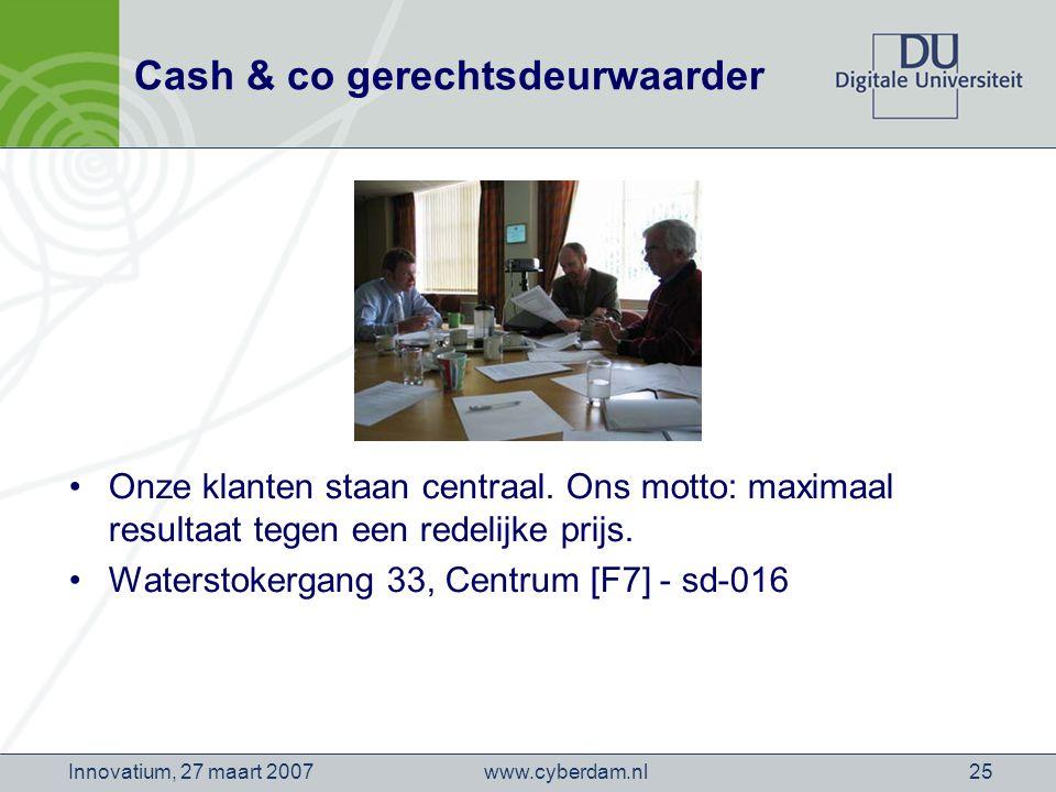 www.cyberdam.nlInnovatium, 27 maart 200725 Cash & co gerechtsdeurwaarder Onze klanten staan centraal.