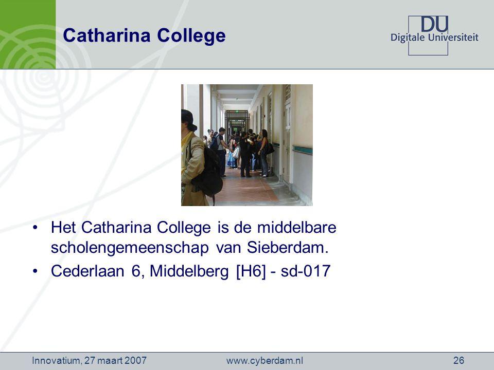 www.cyberdam.nlInnovatium, 27 maart 200726 Catharina College Het Catharina College is de middelbare scholengemeenschap van Sieberdam.