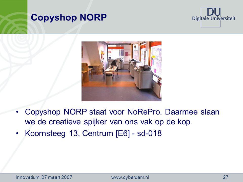 www.cyberdam.nlInnovatium, 27 maart 200727 Copyshop NORP Copyshop NORP staat voor NoRePro.