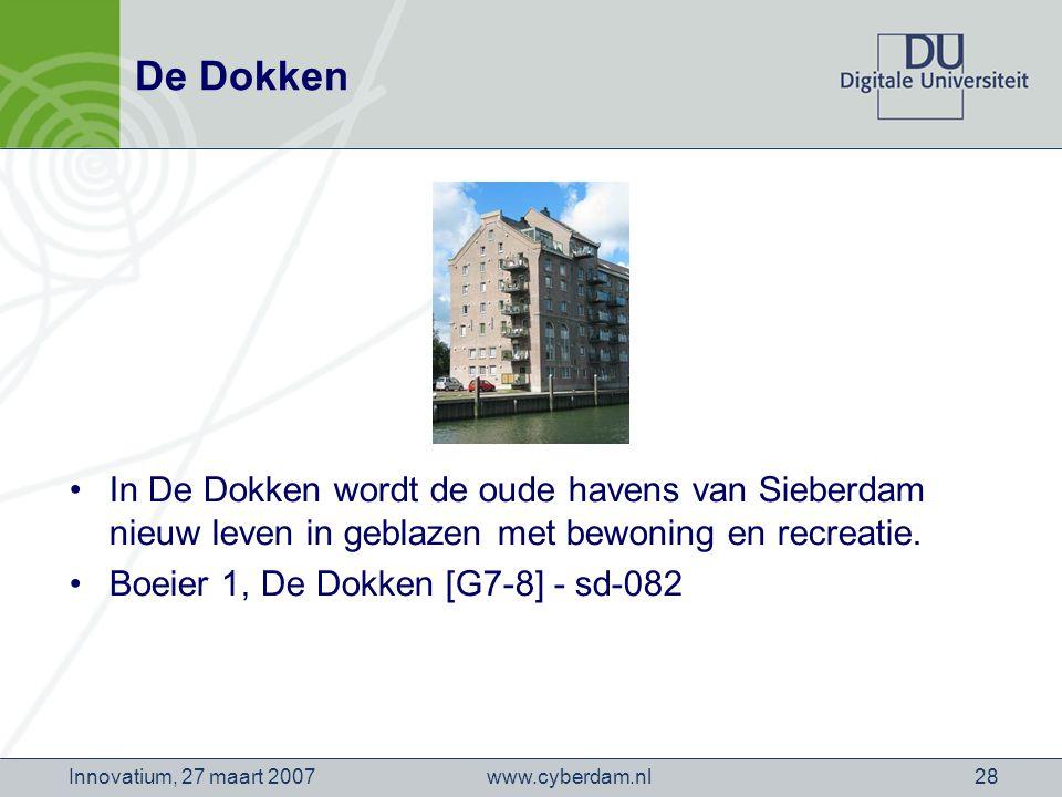 www.cyberdam.nlInnovatium, 27 maart 200728 De Dokken In De Dokken wordt de oude havens van Sieberdam nieuw leven in geblazen met bewoning en recreatie.