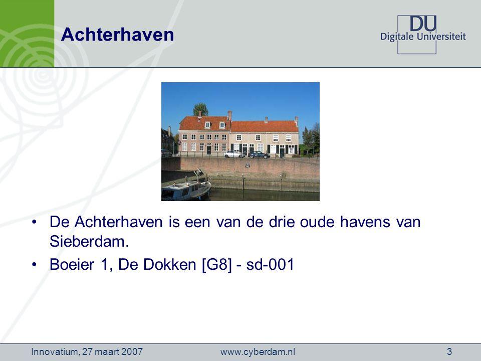 www.cyberdam.nlInnovatium, 27 maart 20073 Achterhaven De Achterhaven is een van de drie oude havens van Sieberdam.