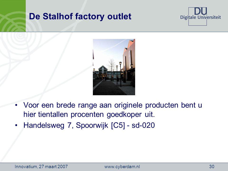 www.cyberdam.nlInnovatium, 27 maart 200730 De Stalhof factory outlet Voor een brede range aan originele producten bent u hier tientallen procenten goedkoper uit.