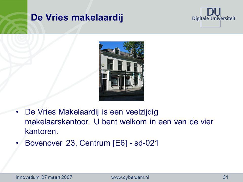 www.cyberdam.nlInnovatium, 27 maart 200731 De Vries makelaardij De Vries Makelaardij is een veelzijdig makelaarskantoor.