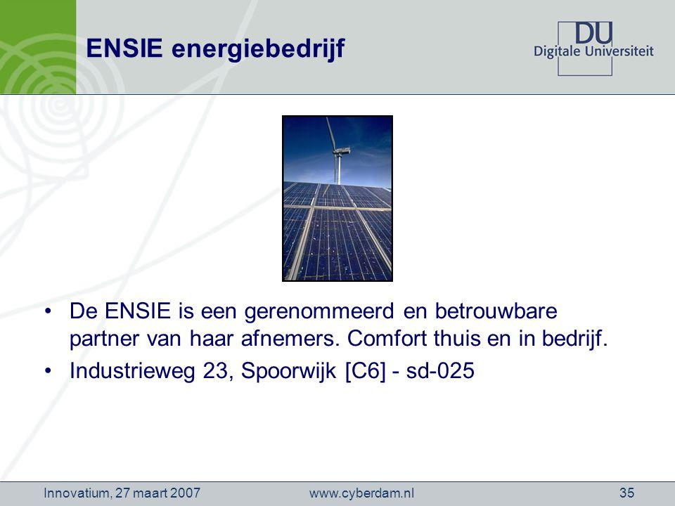 www.cyberdam.nlInnovatium, 27 maart 200735 ENSIE energiebedrijf De ENSIE is een gerenommeerd en betrouwbare partner van haar afnemers.