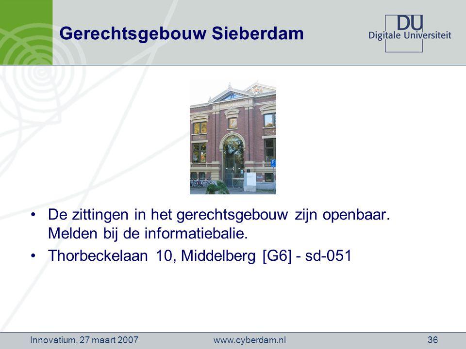 www.cyberdam.nlInnovatium, 27 maart 200736 Gerechtsgebouw Sieberdam De zittingen in het gerechtsgebouw zijn openbaar.