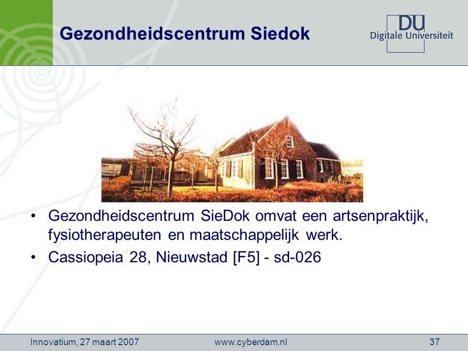 www.cyberdam.nlInnovatium, 27 maart 200737 Gezondheidscentrum Siedok Gezondheidscentrum SieDok omvat een artsenpraktijk, fysiotherapeuten en maatschappelijk werk.