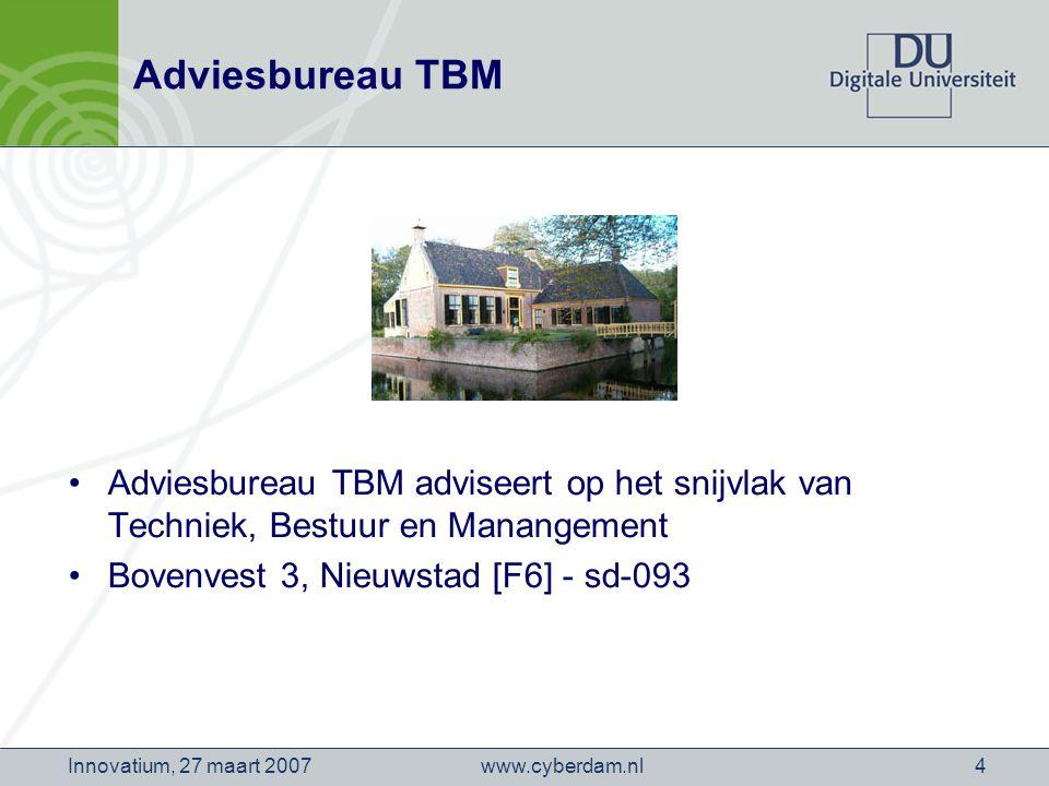 www.cyberdam.nlInnovatium, 27 maart 20074 Adviesbureau TBM Adviesbureau TBM adviseert op het snijvlak van Techniek, Bestuur en Manangement Bovenvest 3, Nieuwstad [F6] - sd-093