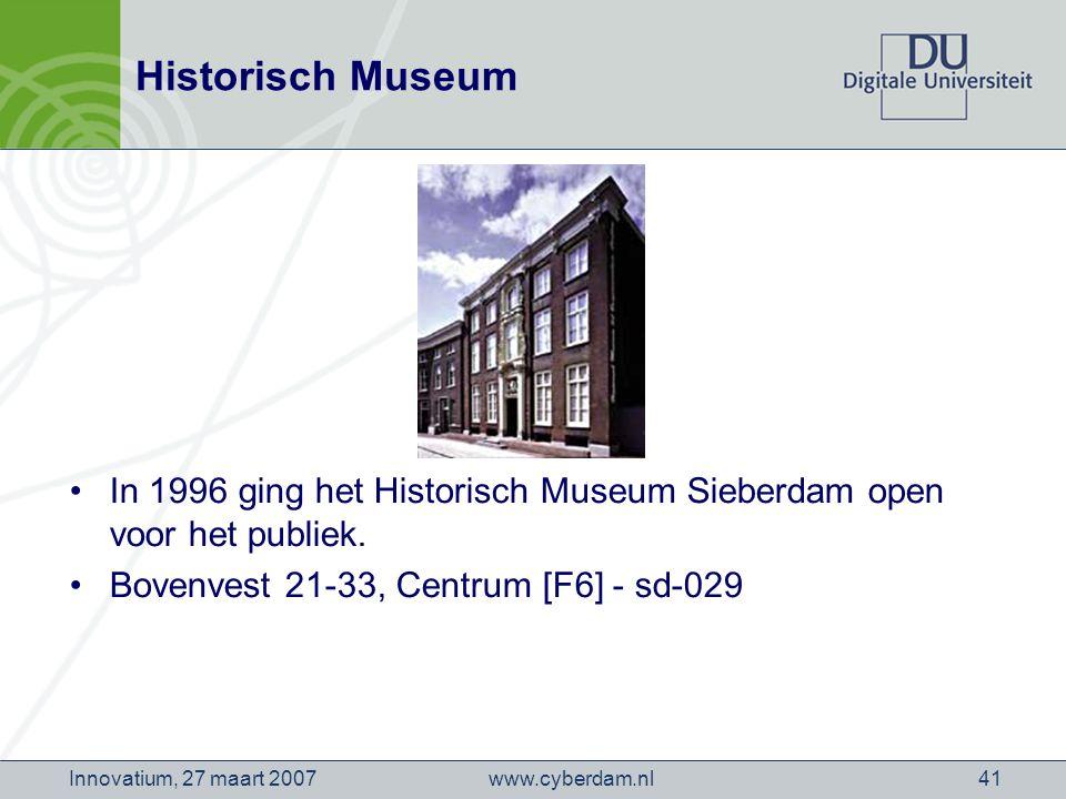 www.cyberdam.nlInnovatium, 27 maart 200741 Historisch Museum In 1996 ging het Historisch Museum Sieberdam open voor het publiek.